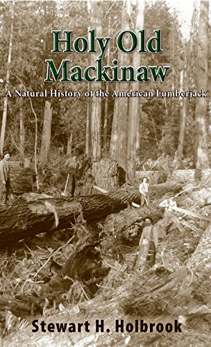 Holy Old Mackinaw: A Natural History of the American Lumberjack
