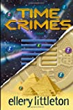 Time Crimes, Ellery Littleton, 1412035147