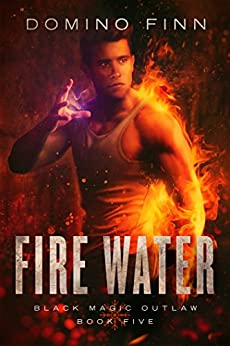 Fire Water (Black Magic Outlaw Book 5) by [Finn, Domino]