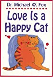 Love Is a Happy Cat, Michael W. Fox, 1557042799