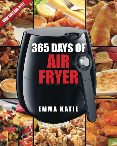 Air Fryer Cookbook: 365 Days of Air Fryer Cookbook - 365 Healthy, Quick and Easy Recipes to Fry, Bake, Grill, and Roast with Air Fryer (Everything Complete Air Fryer Book, Vegan, Paleo, Pot, Meals) by Emma Katie