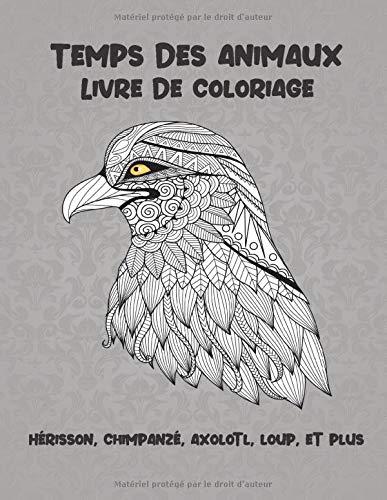 Temps Des Animaux Livre De Coloriage Herisson Chimpanze Axolotl Loup Et Plus French Edition Godbout Ambre 9798655762602 Amazon Com Books