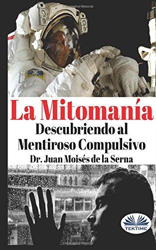 La Mitomania: Descubriendo al Mentiroso Compulsivo  [De La Serna, Juan Moises] (Tapa Blanda)