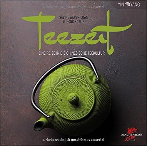 Teezeit: Eine Reise in die chinesische Teekultur (Yin-Yang)