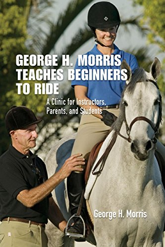 George H. Morris Teaches Beginners to Ride: A Clinic for Instructors, Parents, and Students by Brand: Lyons Press
