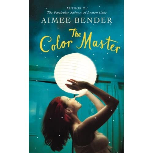 By Aimee Bender - The Color Master: Stories (7/14/13) (Hardcover)
