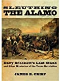 img - for Sleuthing the Alamo: Davy Crockett's Last Stand and Other Mysteries of the Texas Revolution (New Narratives in American History) by James E. Crisp (2005-02-24) book / textbook / text book