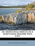 De Medicorum Meritis in S Scripturam Diatribe Hist Crit, , 1175103837