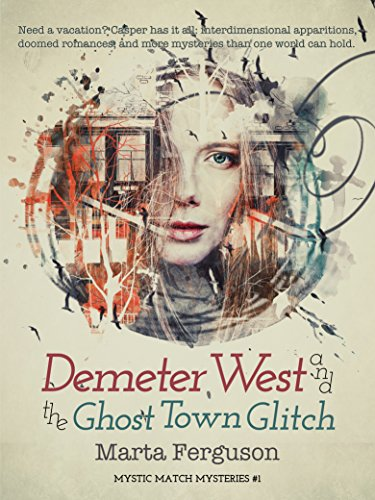 Demeter West and the Ghost Town Glitch (Mystic Match Mysteries Book 1) by [Ferguson, Marta]