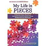 My Life in Pieces: Shattered by Satanic Ritual Abuse, Splintered by Dissociative Identity Disorder, Redeemed and Restored