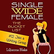 Join a Writing Group: Single Wide Female: The Bucket List #12 | Lillianna Blake, P. Seymour
