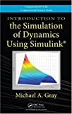 Introduction to the Simulation of Dynamics Using Simulink, Michael A. Gray, 1439818975