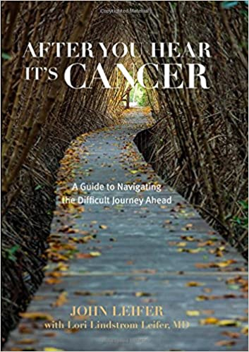 After you hear its cancer : a guide to navigating the difficult journey ahead