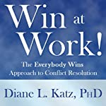 Win at Work!: The Everybody Wins Approach to Conflict Resolution | Diane Katz