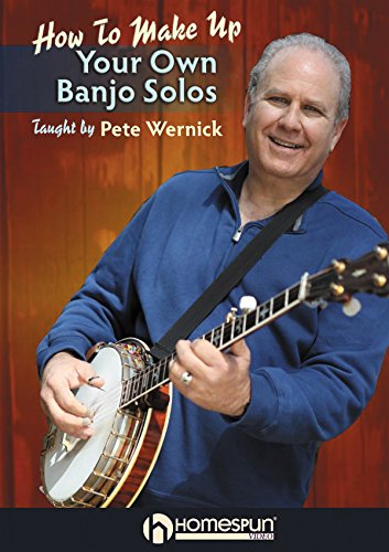 How to Make Up Your Own Banjo Solos [Instant - Pete Wernick Banjo