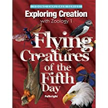 Exploring Creation with Zoology 1: Flying Creatures of the Fifth Day (Young Explorer (Apologia Educational Ministries))