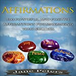 Affirmations: 500 Powerful and Positive Affirmations for Maximizing Your Success | Jane Peters