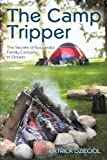 The Camp Tripper: The Secrets of Successful Family Camping in Ontario