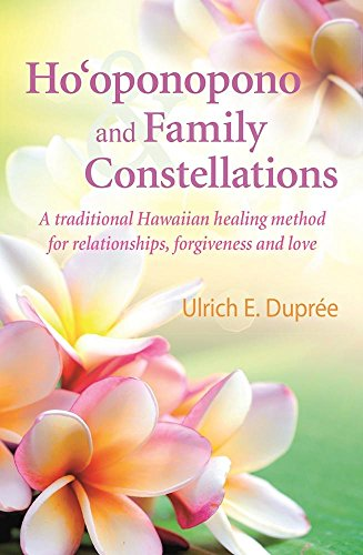 Hooponopono and family constellations a traditional hawaiian hooponopono and family constellations a traditional hawaiian healing method for relationships forgiveness m4hsunfo
