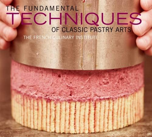 - The Fundamental Techniques of Classic Pastry Arts