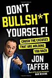 Books : Don't Bullsh*t Yourself!: Crush the Excuses That Are Holding You Back