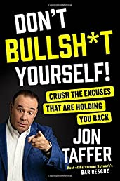Don't Bullsh*t Yourself!: Crush the Excuses That Are Holding You Back