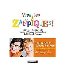 Vive les Zatypiques !: Aidons nos enfants surdoués, hypersensibles, dys- et autres zèbres de 3 à 20 ans à s'épanouir (Parenting) (French Edition)