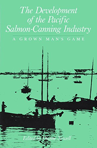 The Development of the Pacific Salmon-Canning Industry: A Grown Man's Game