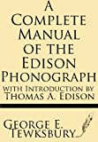 A Complete Manual of the Edison Phonograph with Introduction by Thomas A. Edison