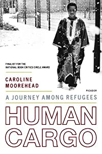 Human Cargo: A Journey Among Refugees by Picador