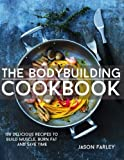 The Bodybuilding Cookbook: 100 Delicious Recipes To Build Muscle, Burn Fat And Save Time (The Build Muscle, Get Shredded, Muscle & Fat Loss Cookbook Series)