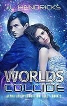 Worlds Collide: Sci-fi Adventure/romance (alpha Alien Abduction Tale Book 2)