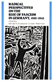 Radical Perspectives on the Rise of Fascism in Germany, 1919-1945, Dobkowski, Michael N., 0853457581