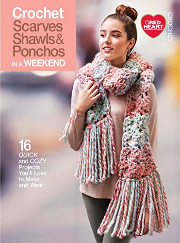 Crochet Scarves, Shawls, & Ponchos in a Weekend