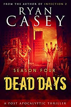 Dead Days: Season Four (Dead Days Zombie Apocalypse Series Book 4) by [Casey, Ryan]