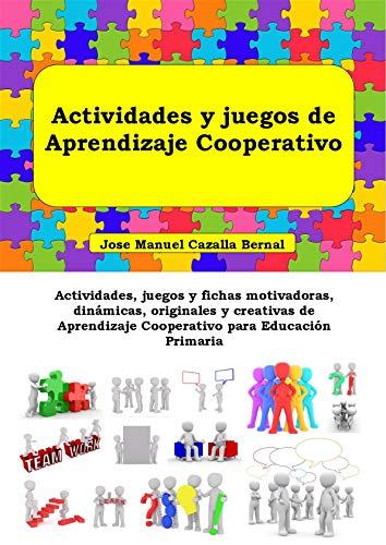 Actividades y juegos de Aprendizaje Cooperativo: Actividades, juegos y fichas motivadoras, dinámicas, originales y creativas...