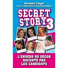 Secret Story 3 : L'envers du décor raconté par les candidats (Politique, idée, société) (French Edition)