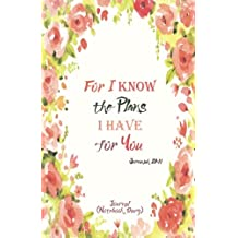 Journal (Notebook, Diary): Jeremiah 29:11 For I Know the Plans I Have for You: 150 Dot Grid Pages, Professionally Designed, Gratitude Journal,  Prayer Journal, Soft Cover, Matte Cover, 5.5x8.5 inches, Special Edition, Dotted Notebook, Bullet Journal