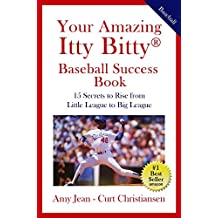Your Amazing Itty Bitty Baseball Success Book: 15 Secrets to Rise from Little League to Big League