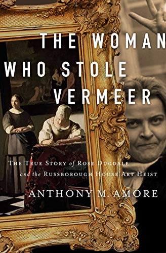 Book Cover: The Woman Who Stole Vermeer: The True Story of Rose Dugdale and the Russborough House Art Heist