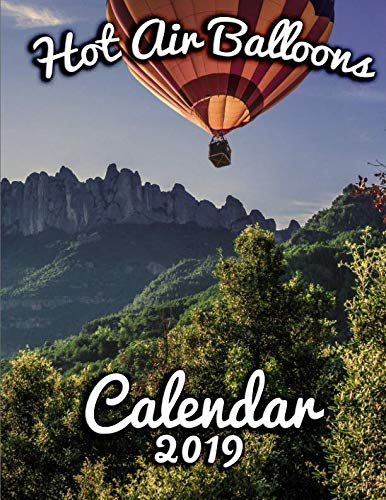 Soaring Hot Air Balloon - Hot Air Balloons Calendar 2019: Soaring Above the World, One Month at a Time