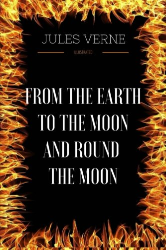 From The Earth To The Moon And Round The Moon: By Jules Verne -Illustrated ebook