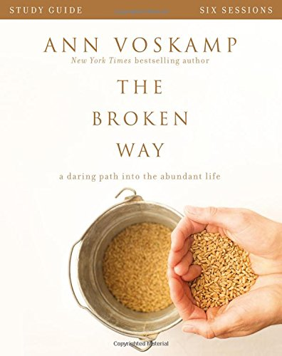 The-Broken-Way-A-DVD-Study-A-Daring-Path-into-the-Abundant-Life