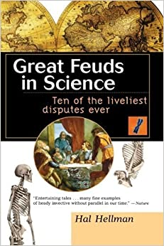 Great Feuds in Science: Ten of the Liveliest Disputes Ever by Hal Hellman (1999-08-20)