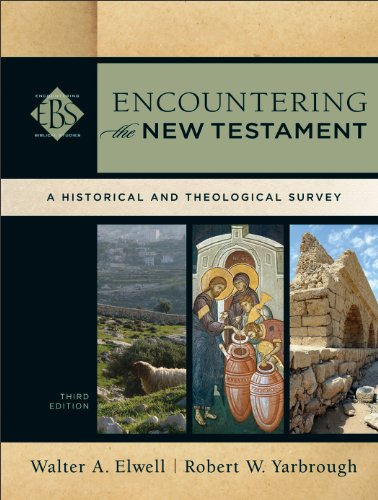 Encountering the New Testament (Encountering Biblical Studies): A Historical and Theological Survey (Encountering The Old Testament 3rd Edition Ebook)