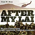 After My Lai: My Year Commanding First Platoon, Charlie Company Audiobook by Gary W. Bray Narrated by Gary Roelofs