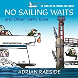 No Sailing Waits and Other Ferry Tales: 30 Years of BC Ferries Cartoons offers