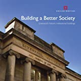 Building a Better Society: Liverpool's Historic Institutional Buildings by Colum Giles front cover