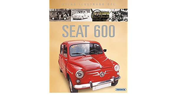 Seat 600 (atlas ilustrado) (Spanish Edition), Equipo Susaeta, eBook - Amazon.com