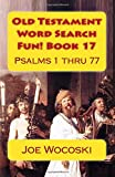 Old Testament Word Search Fun! Book 17: Psalms 1 thru 77 (Old Testament Word Search Books) (Volume 17)